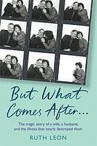 But what comes after? : a true story of happiness and heartbreak