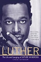 Luther : the life and longing of Luther Vandross