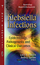 Klebsiella infections : epidemiology, pathogenesis and clinical outcomes