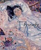 Frederick Carl Frieseke : the evolution of an American impressionist : [on the occasion of the exhibition Frederick Carl Frieseke: the evolution of an American impressionist, Telfair Museum of Art, March 20 to June 3, 2001 ...]