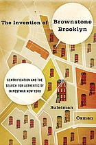 The invention of Brownstone Brooklyn : gentrification and the search for authenticity in postwar New York