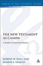 The New Testament as canon : a reader in canonical criticism