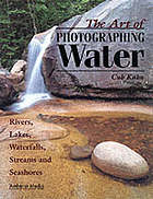 The art of photographing water : rivers, lakes, waterfalls, streams and seashores