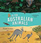 A is for Australian Animals : a Factastic Tour