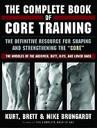 The complete book of core training : the definitive resource for shaping and strengthening the