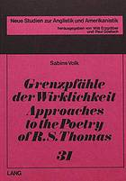 Grenzpfähle der Wirklichkeit : approaches to the poetry of R.S. Thomas