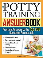 The potty training answer book : practical answers to the top 200 questions parents ask