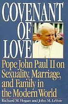 Covenant of love : Pope John Paul II on sexuality, marriage, and family in the modern world, with a commentary on Familiaris consortio