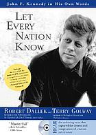 Let every nation know : John F. Kennedy in his own words