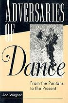 Adversaries of dance : from the Puritans to the present