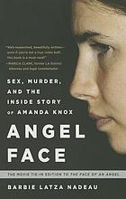 Angel face : sex, murder, and the inside story of Amanda Knox