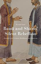 Rumi and Shams' silent rebellion : parallels with Vedanta, Buddhism and Shaivism