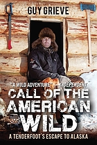 Call of the American wild : a tenderfoot's escape to Alaska