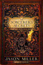 The sorcerer's secrets : strategies to practical magick