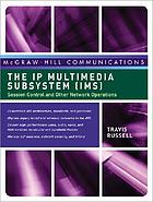 The IP multimedia subsystem (IMS) : session control and other network operations