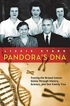 Pandora's DNA : tracing the breast cancer genes through history, science, and one family tree