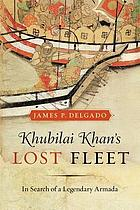 Khubilai Khan's lost fleet : in search of a legendary armada