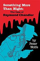 Something more than night : the case of Raymond Chandler
