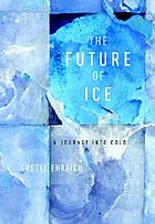 The future of ice : a journey into cold