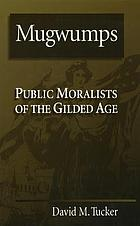 Mugwumps : public moralists of the gilded age
