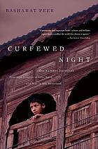 Curfewed night : one Kashmiri journalist's frontline account of life, love and war in his homeland