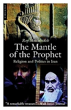The mantle of the prophet : religion and politics in Iran