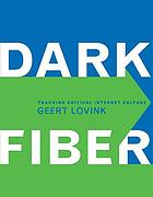 Dark fiber : tracking critical Internet culture