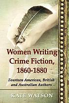 Women writing crime fiction, 1860-1880 : fourteen American, British and Australian authors