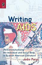 Writing AIDS : (re)conceptualizing the individual and social body in Spanish American literature