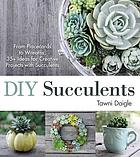 DIY succulents : from placecards to wreaths, 35+ ideas for creative projects with succulents