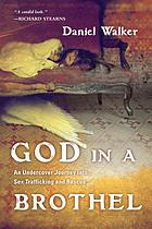 God in a brothel : an undercover journey into sex trafficking and rescue