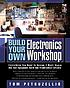 Build your own electronics workshop by  Thomas Petruzzellis