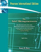 The Intel microprocessors : 8086/8088, 80186/80188, 80286, 80386, 80486, Pentium, Pentium Pro processor, Pentium II, Pentium III, Pentium 4, and Core2 with 64-bit extensions : architecture, programming, and interfacing