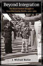 Beyond integration : the Black freedom struggle in Escambia County, Florida, 1960-1980
