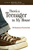 There's a teenager in my house : 101 questions parents ask