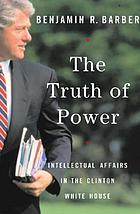 The truth of power : intellectual affairs in the Clinton White House