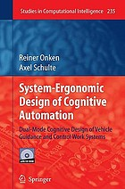 System-Ergonomic Design of Cognitive Automation : Dual-Mode Cognitive Design of Vehicle Guidance and Control Work Systems