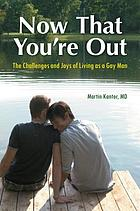 Now that you're out : the challenges and joys of living as a gay man