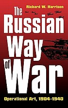 The Russian way of war : operational art, 1904-1940