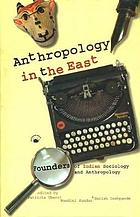 Anthropology in the East : founders of Indian sociology and anthropology