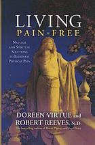 Living pain-free : natural and spiritual solutions to eliminate physical pain