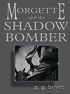Morgette and the shadow bomber : a western story