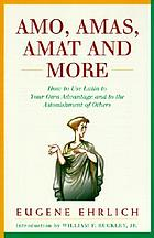 Amo, amas, amat, and more : how to use Latin to your own advantage and to the astonishment of others