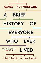 A brief history of everyone who ever lived : the... by Adam Rutherford