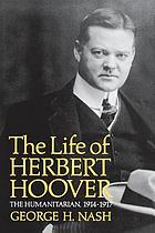 The life of Herbert Hoover : the humanitarian, 1914-1917