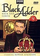 Black Adder back and forth.