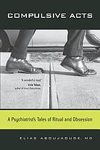 Compulsive acts : a psychiatrist's tales of ritual and obsession