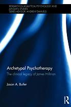 Archetypal psychotherapy : the clinical legacy of James Hillman