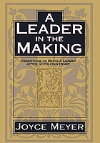A leader in the making : essentials to being a leader after God's own heart