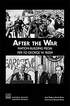 After the war : nation-building from FDR to George W. Bush